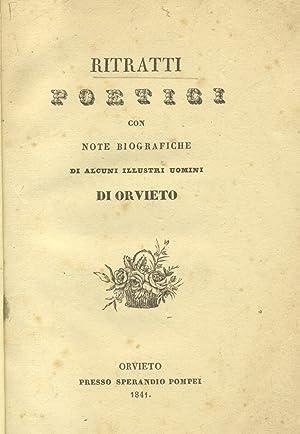 RITRATTI POETICI. Con note biografiche di alcuni illustri uomini di Orvieto.