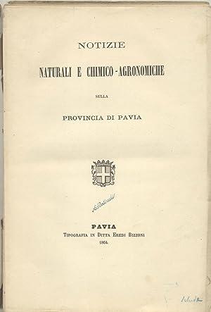 NOTIZIE NATURALI E CHIMICO - AGRONOMICHE SULLA PROVINCIA DI PAVIA .