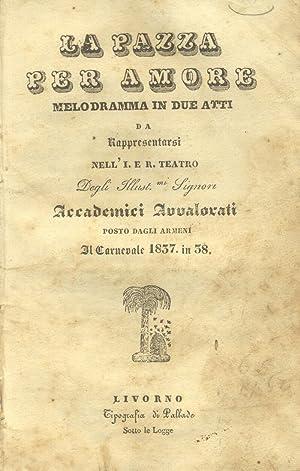 LA PAZZA PER AMORE (1835). Libretto d'opera. Melodramma in due atti (di Giacomo Ferretti) da ...