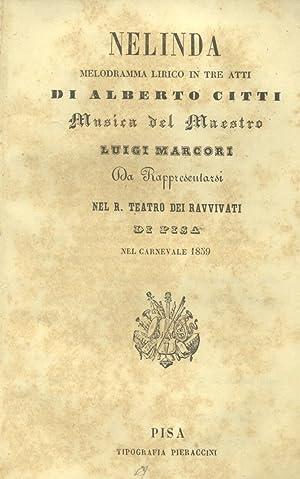 NELINDA (1859). Libretto d'opera. Melodramma lirico in tre atti di Alberto Citti da ...