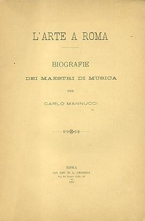 L'ARTE MUSICALE A ROMA. Biografie dei Maestri.: MANNUCCI Carlo.
