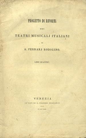 PROGETTO DI RIFORMA DEI TEATRI MUSICALI ITALIANI. Libri quattro.: FERRARJ RODIGINO A.