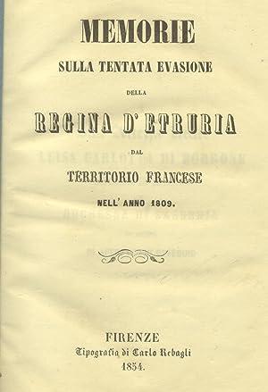 MEMORIE SULLA TENTATA EVASIONE DELLA REGINA D'ETRURIA DAL TERRITORIO FRANCESE NELL'ANNO ...