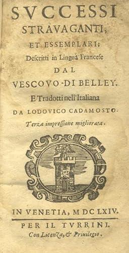 SUCCESSI STRAVAGANTI ET ESSEMPLARI. Descritti in Lingua Francese dal Vescovo di Belley e tradotti ...