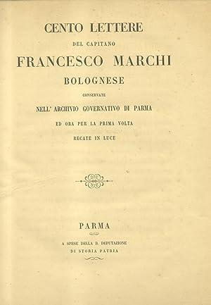 CENTO LETTERE DEL CAPITANO FRANCESCO MARCHI BOLOGNESE CONSERVATE NELL'ARCHIVIO GOVERNATIVO DI ...