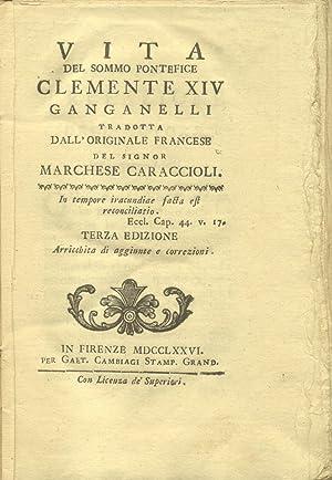 VITA DEL SOMMO PONTEFICE CLEMENTE XIV GANGANELLI. Tradotta dall'originale francese del Signor ...