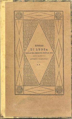 STORIA DI LUCCA. Dalla sua origine fino al 1814.: MAZZAROSA Antonio.