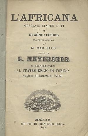 L'AFRICANA (1865). Opera in cinque Atti di Eugenio Scribe da rappresentarsi al Teatro Regio di...