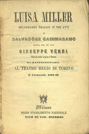 LUISA MILLER (1849). Melodramma tragico in tre atti di Salvatore Cammarano, da rappresentarsi al ...