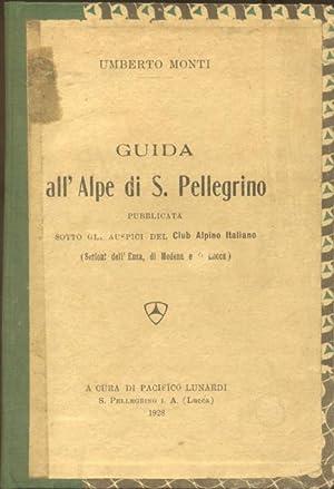 GUIDA ALL'ALPE DI SAN PELLEGRINO. Pubblicata sotto gli auspici del Club Alpino Italiano, ...