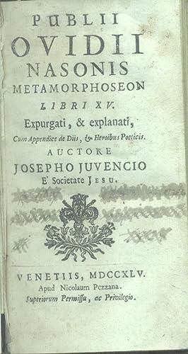 PUBLII OVIDII NASONIS METAMORPHOSEON LIBRI XV. Expurgati, & explanati, cum Appendice de Diis, &...