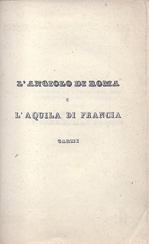 L'ANGIOLO DI ROMA E L'AQUILA DI FRANCIA. Questo breve Carme scritto per gli avvenimenti ...