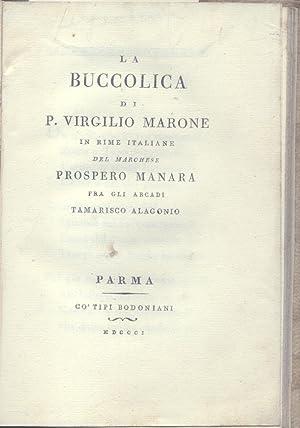 LA BUCCOLICA DI P. VIRGILIO MARONE. In rime italiane del Marchese Prospero Manara, fra gli Arcadi ...