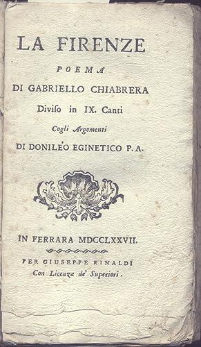 LA FIRENZE. Poema di Gabriello Chiabrera diviso in IX. Canti cogli Argomenti di Donileo Eginetico.:...