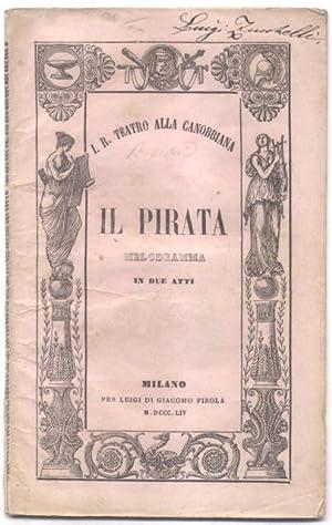 IL PIRATA (1827). Libretto d'Opera. Melodramma in due atti da rappresentarsi in Milano nell&#...