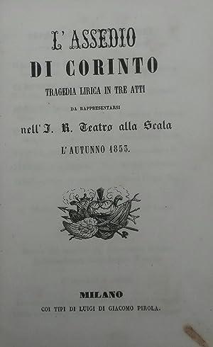 L'ASSEDIO DI CORINTO (1826). Tragedia lirtica in tre atti da rappresentarsi nell'Imp. e ...