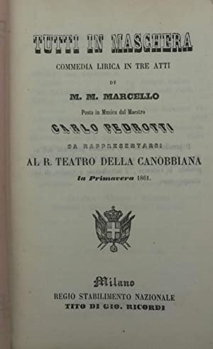 TUTTI IN MASCHERA (1856). Commedia lirica in tre atti di M.M.Marcello da rappresentarsi al R.Teatro...