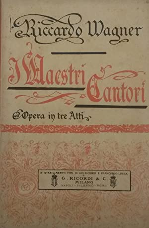 I MAESTRI CANTORI DI NORIMBERGA (1868). Opera in tre atti. Versione ritmica dal tedesco di A,...