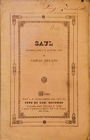 SAUL (1843). Tragedia lirica in quattro atti di Camillo Giuliani, da rappresentarsi al Teatro di ...