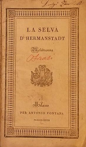 LA SELVA DI HERMANNSTADT (1827). Melodramma da rappresentarsi nell'I. R. teatro alla scala la ...