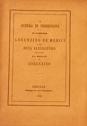 LA GUERRA DI SERREZZANA / IL LAMENTO DI LORENZINO DE' MEDICI E DEL DUCA ALESSANDRO. ...
