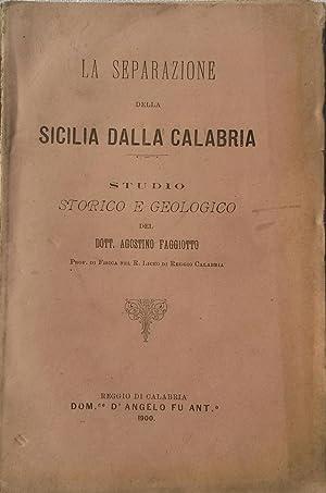 LA SEPARAZIONE DELLA SICILIA DALLA CALABRIA. Studio storico e geologico.: FAGGIOTTO Agostino.