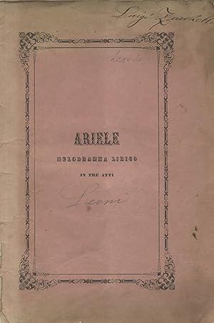 ARIELE (1855). Melodramma lirico in tre atti di G. Sacchero da rappresentarsi nel Teatro dell'...