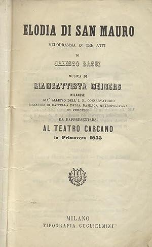 ELODIA DI SAN MAURO (1855). Melodramma in tre atti di Calisto Bassi da rappresentarsi al Teatro ...
