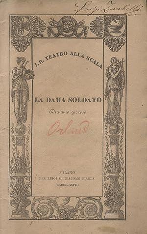 LA DAMA SOLDATO (1808). Melodramma giocoso. Da rappresentarsi nell'I.R. Teatro alla Scala il ...