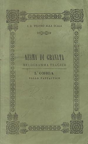 AZEMA DI GRANATA ovvero GLI ABENCERAGI ED I ZEGRIDI (1846). Melodramma tragico in due atti, da ...