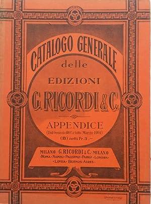 CATALOGO GENERALE DELLE EDIZIONI RICORDI. Appendice dal Gennaio 1897 a tutto Marzo 1904 + ...