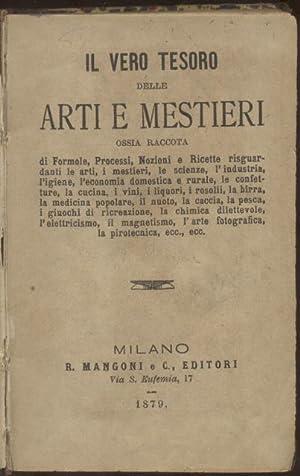 IL VERO TESORO DELLE ARTI E MESTIERI. Ossia raccolta di formole, processi, nozioni e ricette ...