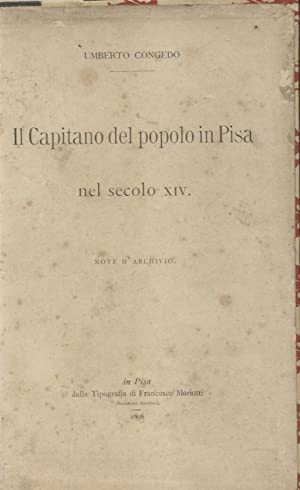 IL CAPITANO DEL POPOLO DI PISA NEL SECOLO XIV. Note d'archivio.: CONGEDO Umberto.