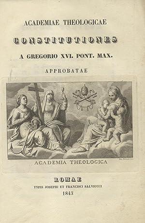 ACCADEMIAE THEOLOGICAE CONSTITUTIONES A GREGORIO XVI. PONT. MAX. APPROBATAE. Approbatae.