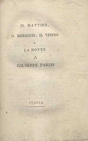 IL MATTINO, IL MERIGGIO, IL VESPRO E LA NOTTE. Probabilmente 1803.: PARINI Giuseppe.