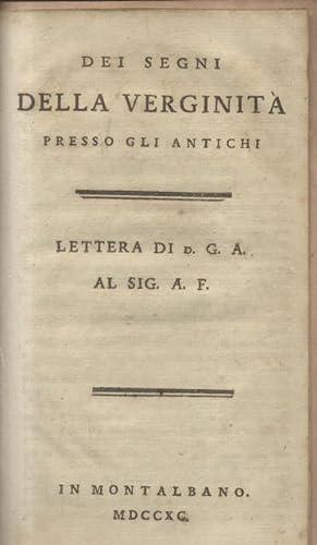 DEI SEGNI DELLA VERGINITA' PRESSO GLI ANTICHI. Lettera di G.A. al Sig. A.F.: D'ANCORA Gaetano.
