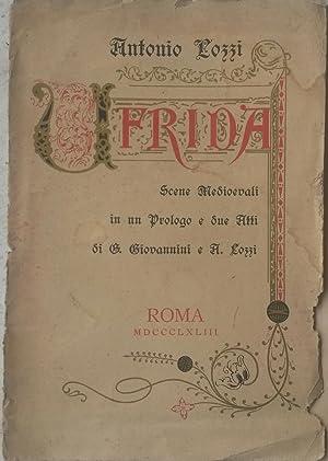 UFRIDA (1893). Scene medievali in un prologo e due atti di G. Giovannini e A. Lozzi. Libretto d&#...