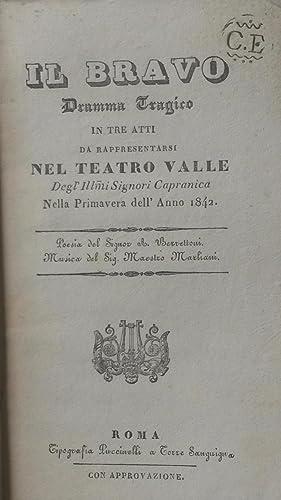 IL BRAVO (1834). Libretto d'opera. Dramma tragico in tre atti di A. Berrettoni da ...