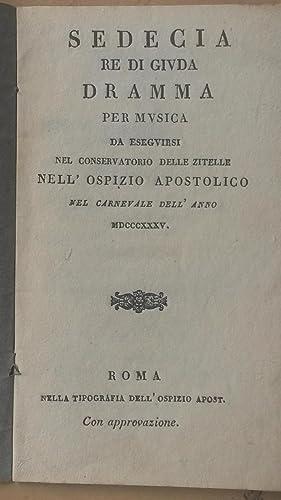 SEDECIA RE DI GIUDA (1835). Dramma per musica da eseguirsi nel Conservatorio delle Zitelle nell&#39...