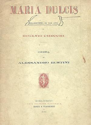 MARIA DULCIS (1902). Melodramma in tre atti di Eugenio Checchi. Libretto d'opera.: BUSTINI ...