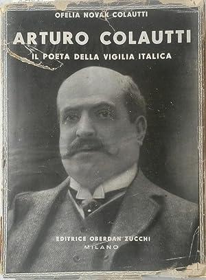 ARTURO COLAUTTI, IL POETA DELLA VIGILIA ITALICA. Documento storico, biografico, aneddotico, ...