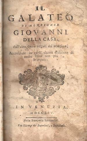 IL GALATEO. Coll'altre Opere volgari del medesimo, accresciute in quest'ultima Edizione ...