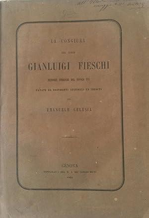 LA CONGIURA DEL CONTE GIANLUIGI FIESCHI. Memorie storiche del secolo XVI, cavate da documenti ...