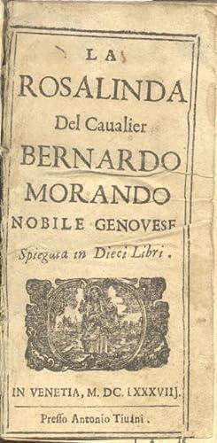 LA ROSALINDA DEL CAVALIER BERNARDO MORANDO NOBILE GENOVESE. Spiegata in Dieci Libri.: MORANDO ...