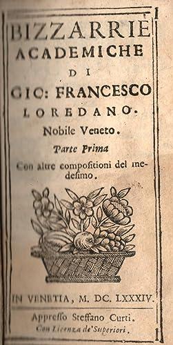 BIZZARRIE ACCADEMICHE DI GIO: FRANCESCO LOREDANO NOBILE VENETO. Con altre composizioni del medesimo...