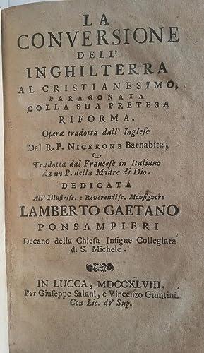 LA CONVERSIONE DELL'INGHILTERRA AL CRISTIANESIMO. Paragonata colla sua pretesa riforma. Opera ...