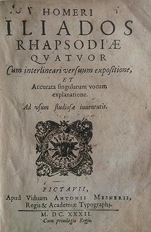 HOMERI ILIADOS RHAPSODIAE QUATUOR. Cum interlineari versum expositione, et accurata singularum ...
