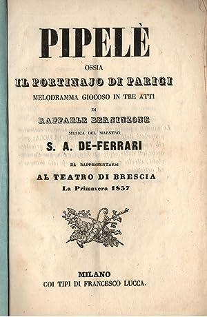 """PIPELÈ ossia """"Il portinajo di Parigi"""" (1855). Melodramma giocoso in tre Atti di ..."""