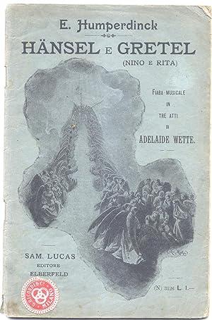 """HÄNSEL E GRETEL (""""Nino e Rita"""") (1893). Fiaba musicale in tre atti di Adelaide Wette..."""