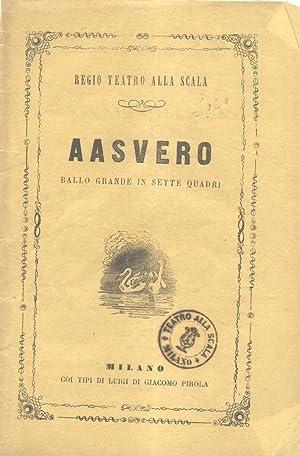 AASVERO (1871). Ballo grande in sette quadri del Coreografo Antonio Pallerini. Libretto d'opera...